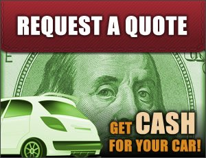 Request a Quote and Get Cash For Your Car